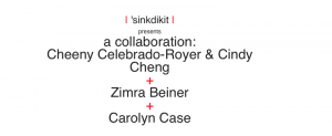 | 'sinkdikit | presents a collaboration: Cheeny Celebrado-Royer & Cindy Cheng + Zimra Beiner + Carolyn Case @ | 'sinkdikit | | Baltimore | Maryland | United States